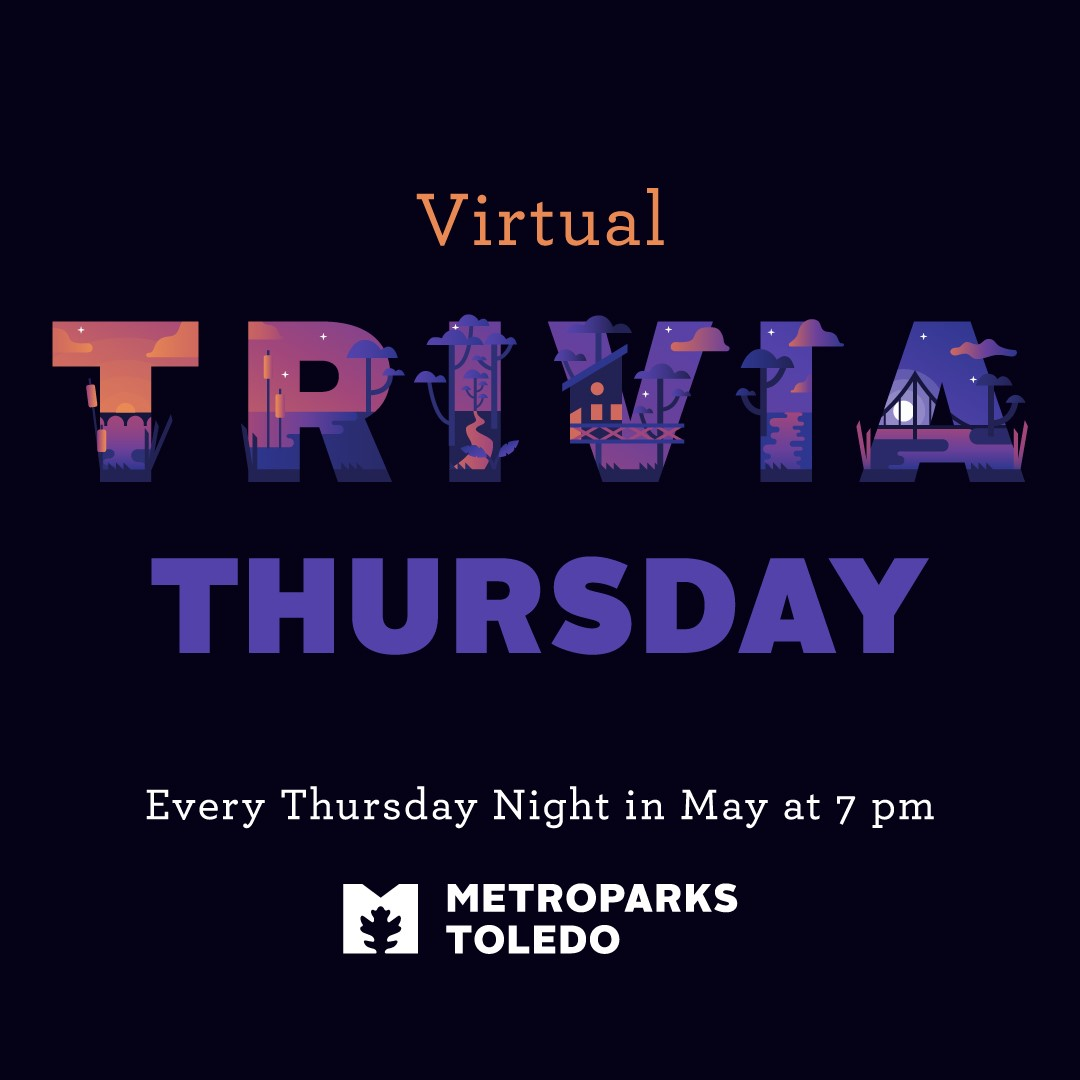 Missing your favorite Trivia Night? Lament no longer! Join us for Metroparks Toledo's virtual Trivia Thursdays. Compete against friends and family to determine who is the trivia master of all things Metroparks.